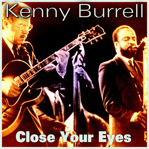 Close Your Eyes by Kenny Burrell