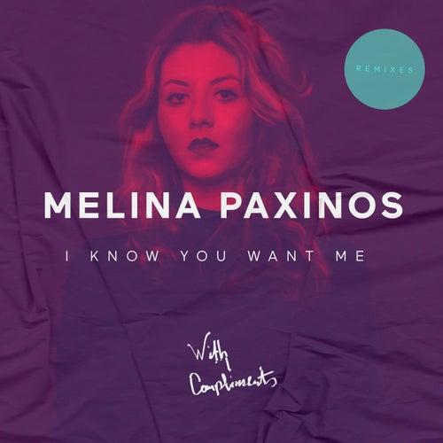 Melina Paxinos - I Know You Want Me - Remixes by Melina Paxinos