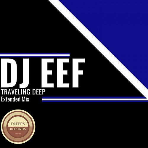 Traveling Deep (Extended Mix) de DJ Eef
