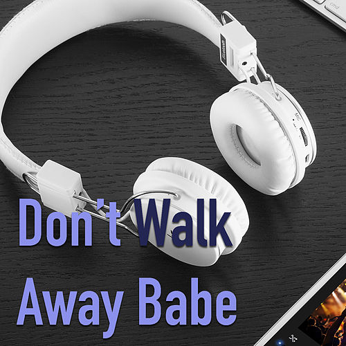 Don't Walk Away Babe by Various Artists