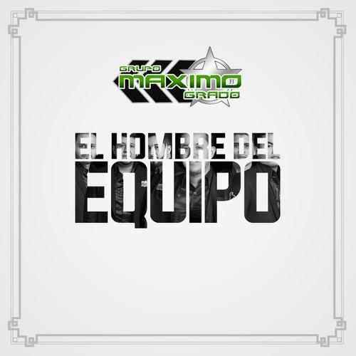 El Hombre Del Equipo by Grupo Maximo Grado