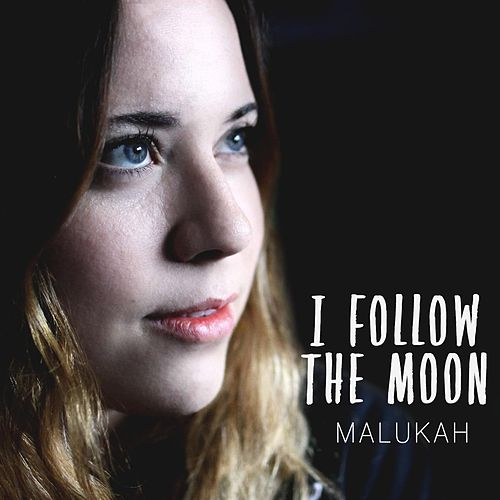 I Follow the Moon by Malukah