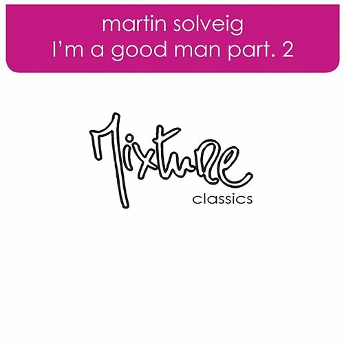 I'm A Good Man remixes part 2 von Martin Solveig