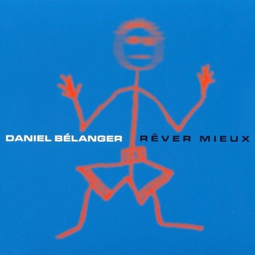 Rêver Mieux by Daniel Bélanger