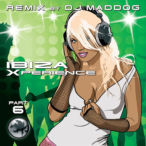 Remix Of The Most Favourite Club Anthems - Ibiza Xperience 6 van DJ Mad Dog