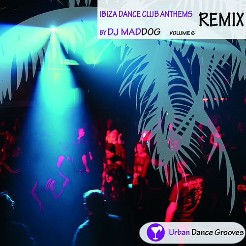 Ibiza Dance Club Anthems Vol. 6 - Remix van DJ Mad Dog