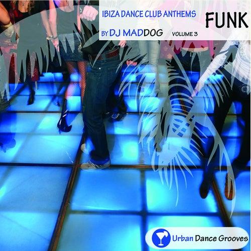 Ibiza Dance Club Anthems Vol. 3 - Funk van DJ Mad Dog