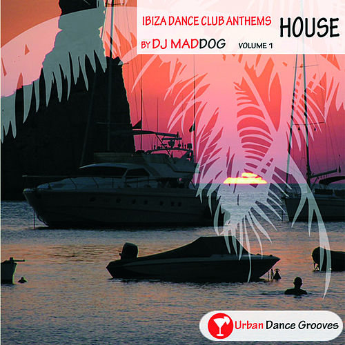 Ibiza Dance Club Anthems Vol. 1 - House van DJ Mad Dog