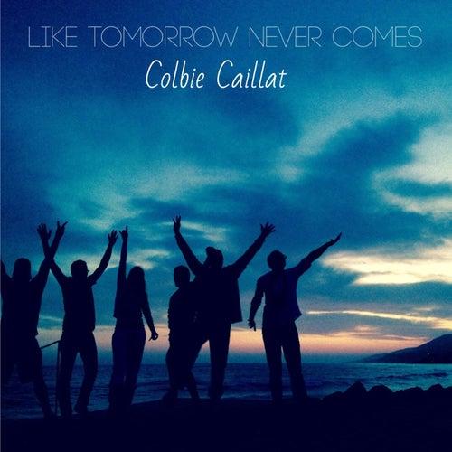 Like Tomorrow Never Comes de Colbie Caillat