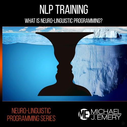 Neuro-Linguistic Programming Series: NLP Training by Michael J. Emery