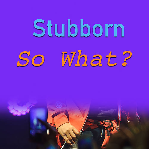 Stubborn. So What? by Various Artists