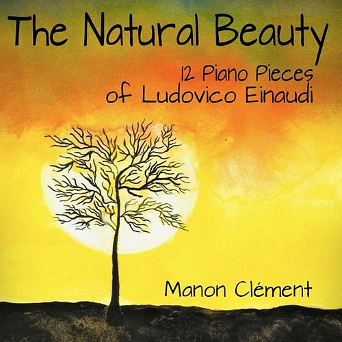 The Natural Beauty (12 Piano Pieces of Ludovico Einaudi) de Manon Clément