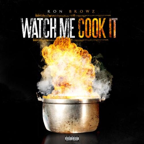 Watch Me Cook It von Ron Browz
