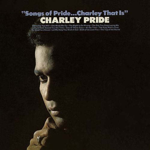 Songs of Pride...Charley That Is de Charley Pride