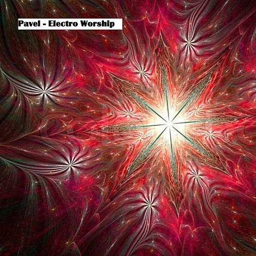 Electro Worship (Special Mixes) by Pavel