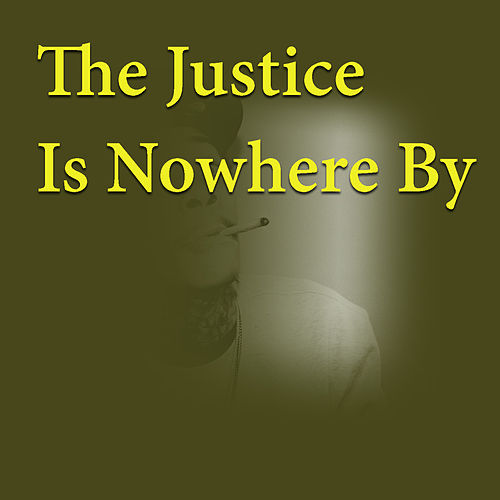 The Justice Is Nowhere By by Various Artists