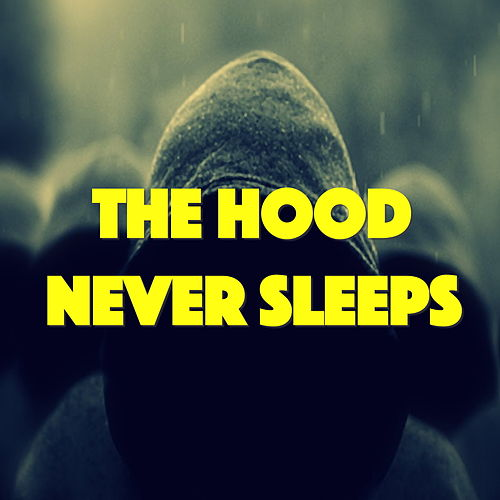 The Hood Never Sleeps by Various Artists