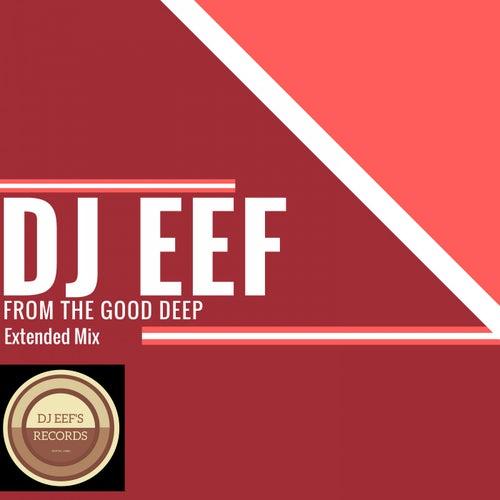 From the Good Deep (Extended Mix) de DJ Eef