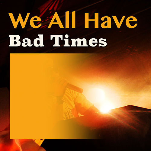 We All Have Bad Times de Various Artists