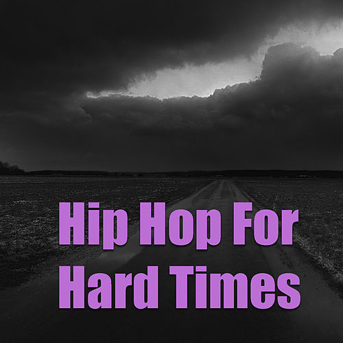 Hip Hop For Hard Times by Various Artists
