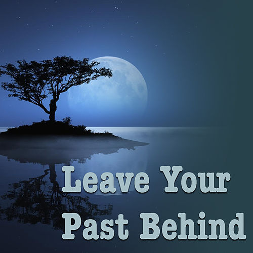 Leave Your Past Behind by Various Artists