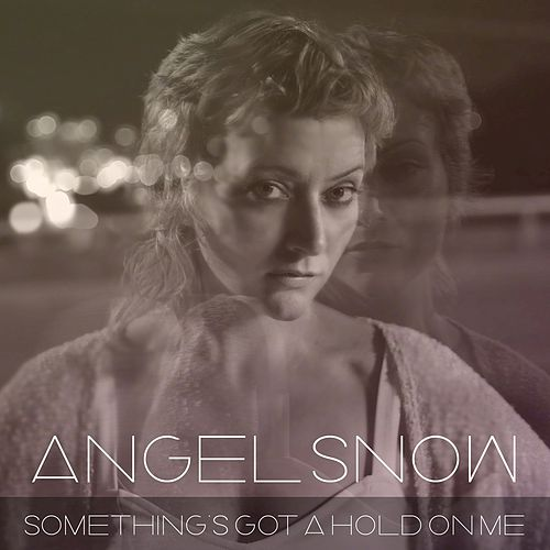 Something's Got a Hold on Me by Angel Snow