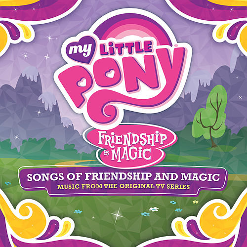 Songs Of Friendship And Magic (Português Do Brasil / Music From The Original TV Series) by My Little Pony