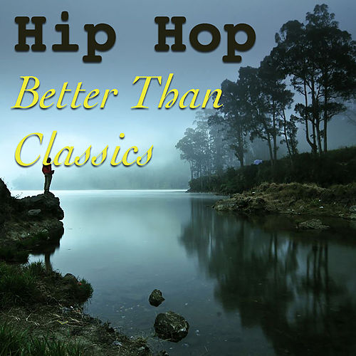 Hip Hop Better Than Classics by Various Artists