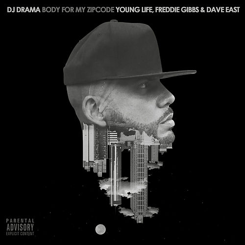 Body For My Zipcode (feat. Young Life, Freddie Gibbs & Dave East) de DJ Drama
