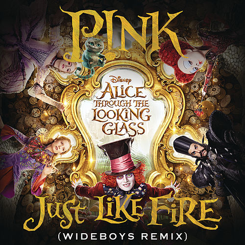 Just Like Fire (From the Original Motion Picture 'Alice Through The Looking Glass') (Wideboys Remix) by Pink