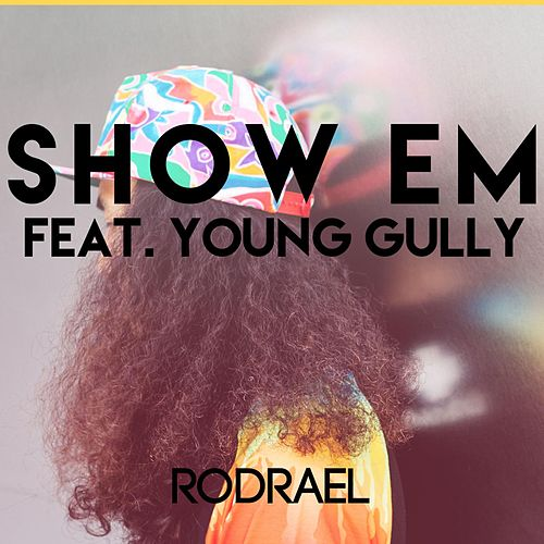 Show 'Em (feat. Young Gully) by Rodrael