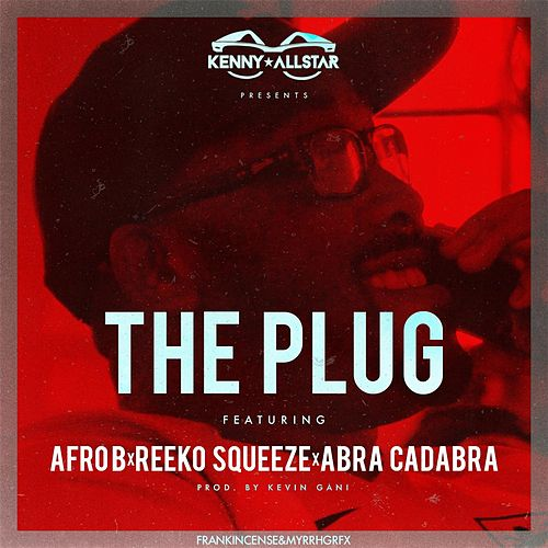 The Plug (Charged Up) [feat. Afro B, Reeko Squeeze & Abra Cadabra] von Kenny Allstar