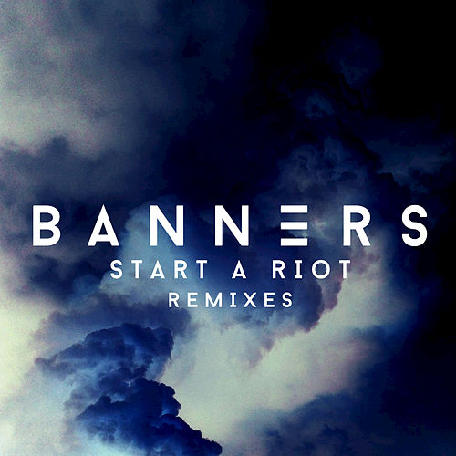 Start A Riot (Remixes) by BANNERS