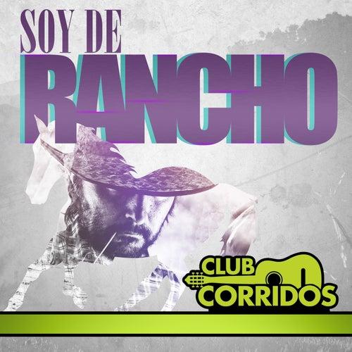 Club Corridos Presenta: Soy de Rancho by Various Artists
