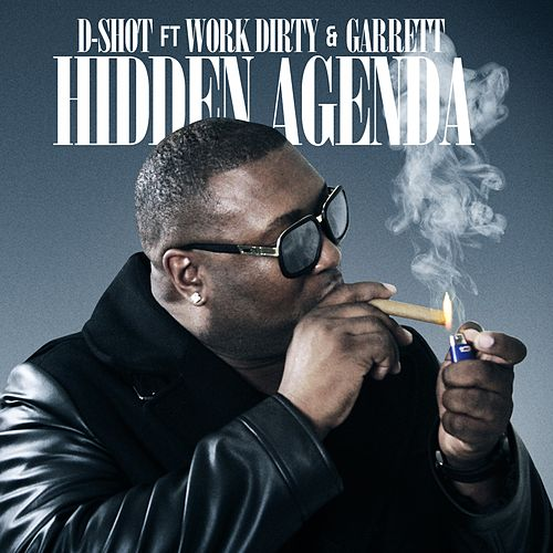 Hidden Agenda (feat. Work Dirty & Garrett) - Single von D-Shot