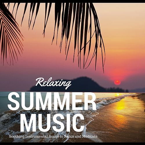 Relaxing Summer Music - Soothing Instrumental Songs to Relax and Meditate, Peaceful Background Tracks with Nature Sounds and Oriental Atmosphere by Inner Peace Music Collective