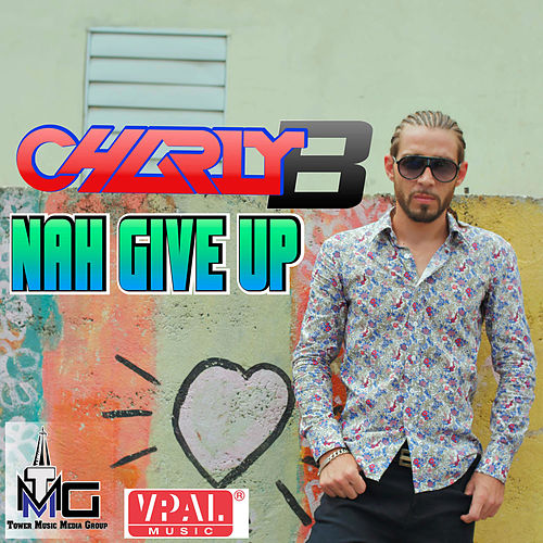 Nah Give Up by Charly B