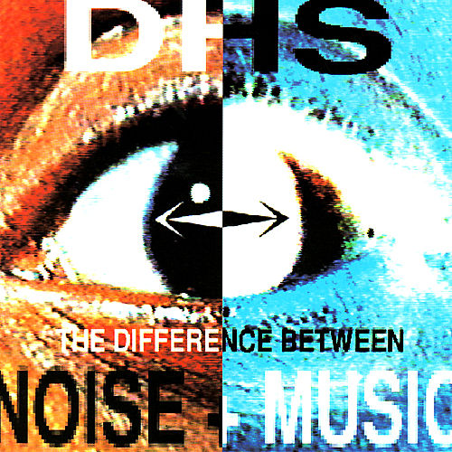 The Difference Between Noise & Music de D.H.S.