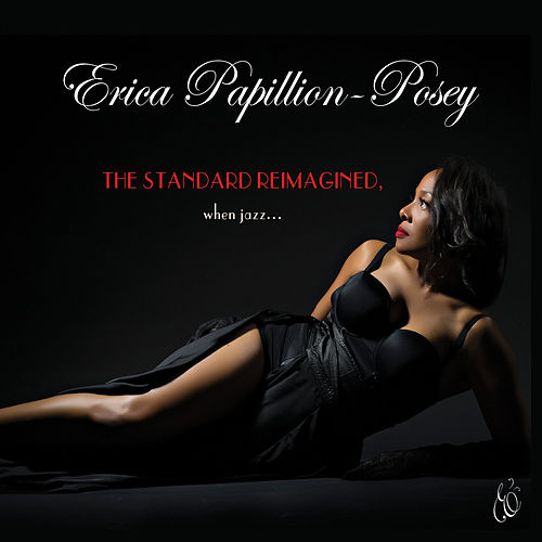 The Standard Reimagined, When Jazz... by Erica Papillion-Posey