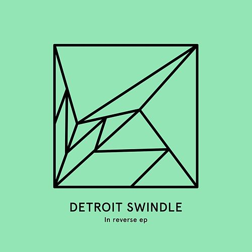 In Reverse EP by Detroit Swindle
