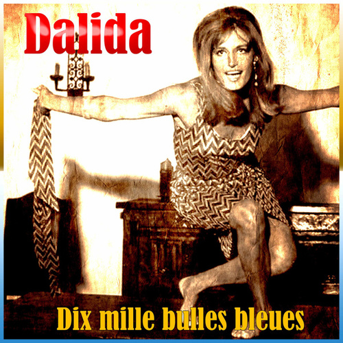 Dix mille bulles bleues de Dalida