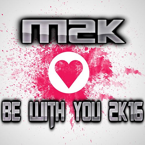 Be with You 2K16 (Darren G Nightcore Remix Edit) by M2k