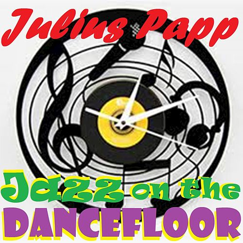 JAZZ on the DANCEFLOOR von Julius Papp