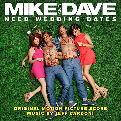 Mike and Dave Need Wedding Dates (Original Motion Picture Score) by Jeff Cardoni
