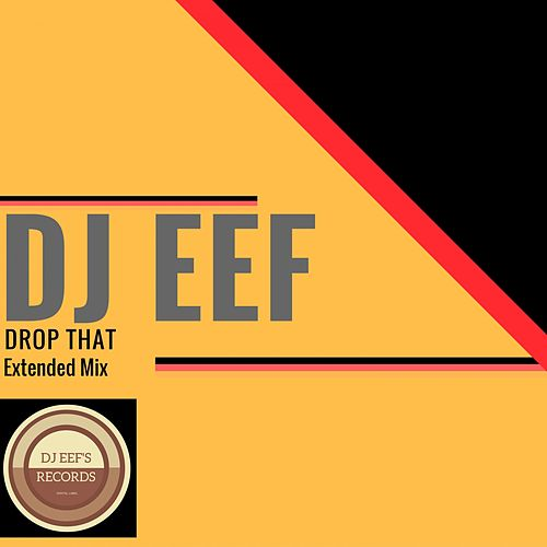 Drop That (Extended Mix) de DJ Eef