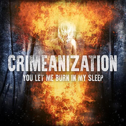 You Let Me Burn in My Sleep by Crimeanization