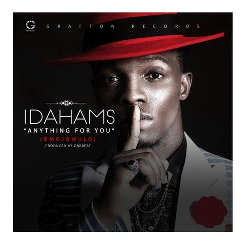 Anything for You (Omojuwolo) by Idahams