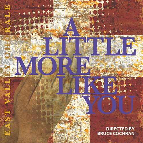 A Little More Like You by East Valley Chorale