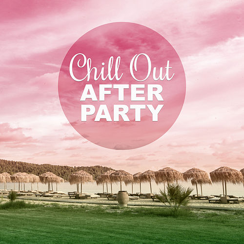 Chill Out After Party – Ibiza Beach Party and Chill Out Music for Relaxation von Ibiza Chill Out