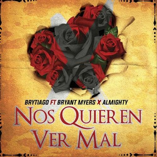 Nos Quieren Ver Mal (feat. Bryant Myers & Almighty) de Brytiago